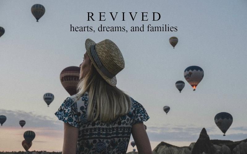 Revived Hearts, Dreams, and Families | July Monthly Blog