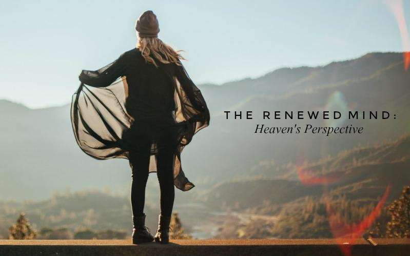 The Renewed Mind: Heaven's Perspective | September Monthly Blog