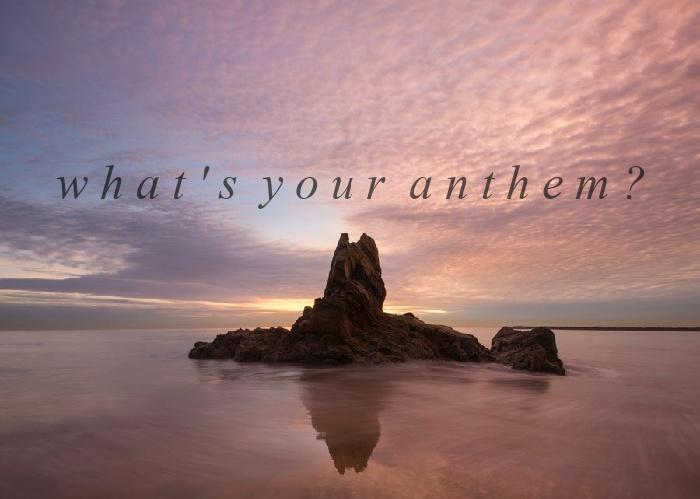 What's your anthem?