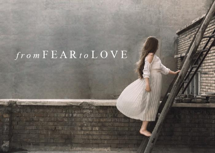 From Fear To Love | April Monthly Blog