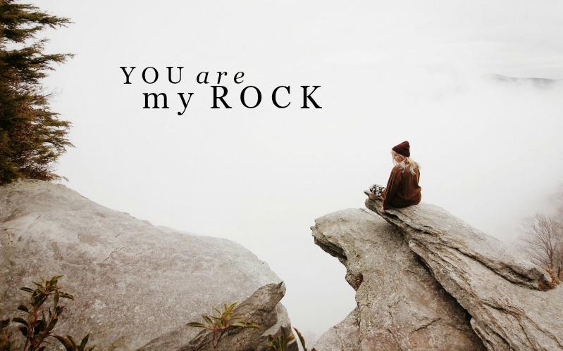 You Are My Rock | February Monthly Blog