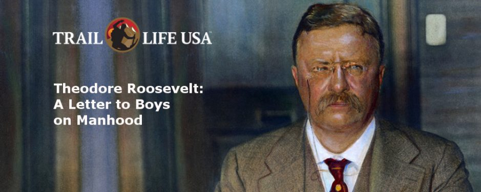 Theodore Roosevelt: A Letter to Boys on Manhood