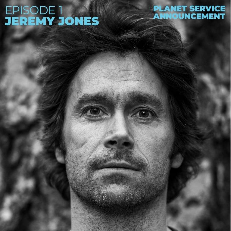 Planet Service Announcement S2 E01: Jeremy Jones