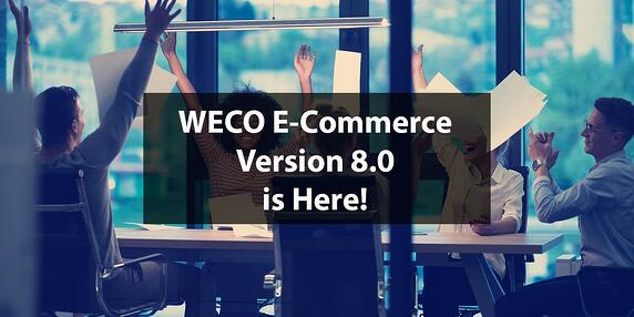 WECO E-Commerce Version 8.0 Is Here!