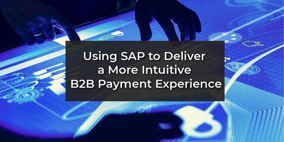 Using SAP to Deliver a More Intuitive B2B Payment Experience