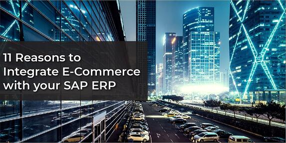 11 Reasons to Integrate E-Commerce with Your SAP ERP