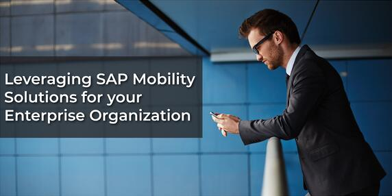 Leveraging SAP Mobility Solutions for Your Enterprise Organization