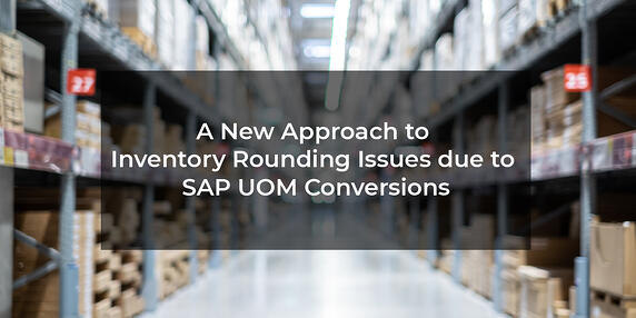 A New Approach to Inventory Rounding Issues due to SAP UOM Conversions
