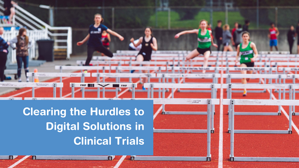 Clearing the Hurdles to Digital Solutions in Clinical Trials
