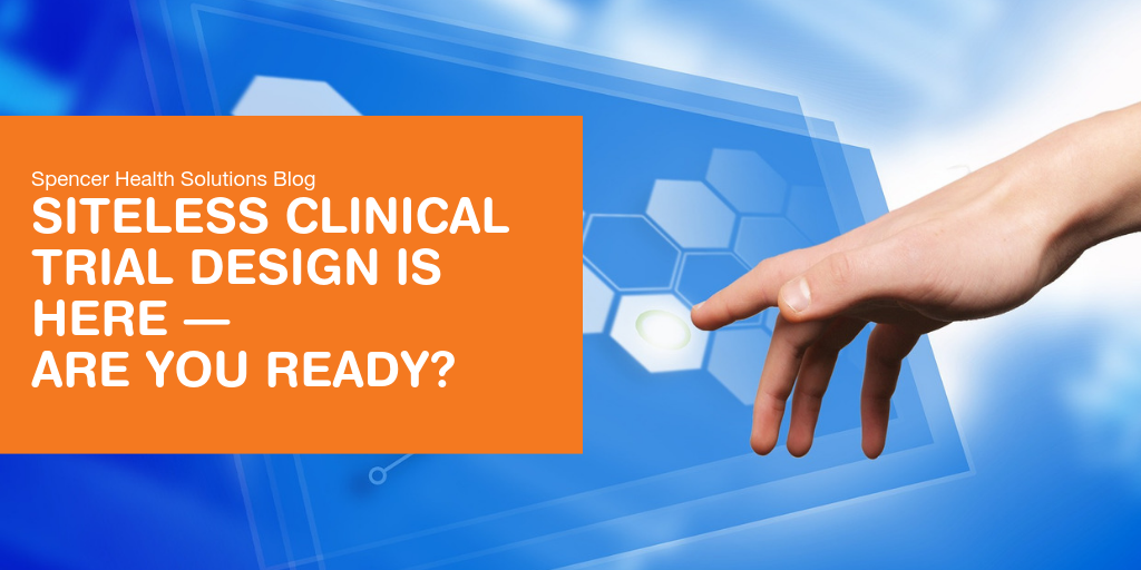 Siteless Clinical Trial Design Is Here — Are You Ready?