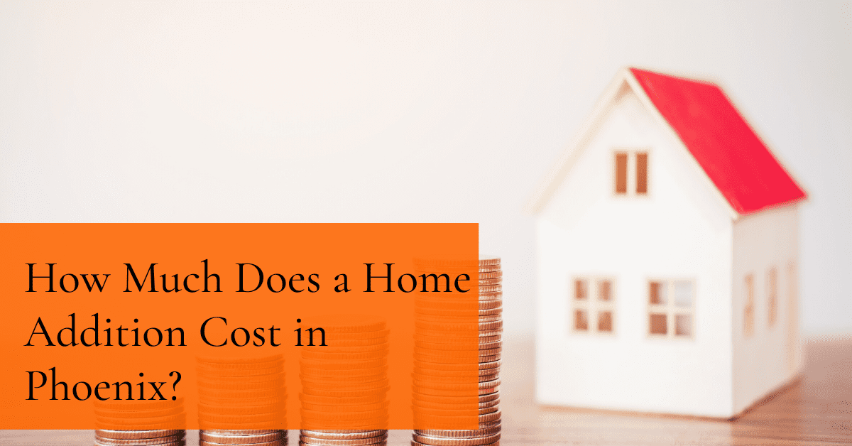 How Much Does a Home Addition Cost in Phoenix?