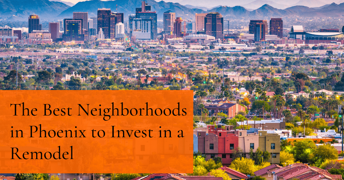 The Best Neighborhoods in Phoenix to Invest in a Remodel