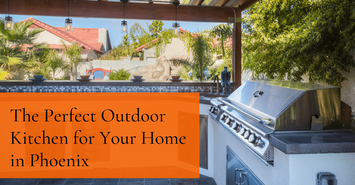 Everything You Need for a Great Outdoor Kitchen in Phoenix