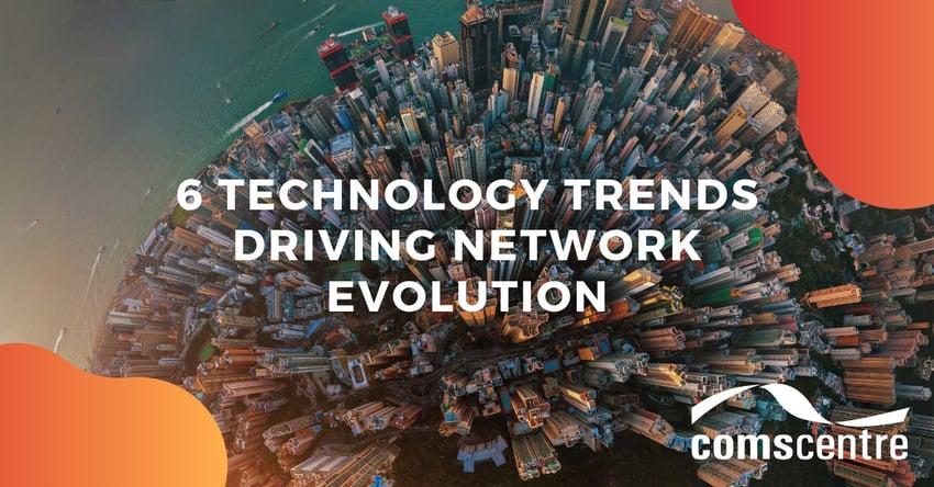 6 technology trends driving network evolution