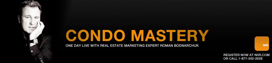 condo mastery seminar,live sales and marketing seminar,tony robbins mastery,n5r,roman bodnarchuk