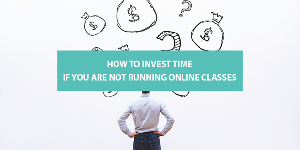 How to Invest Time If You Are Not Running Online Classes