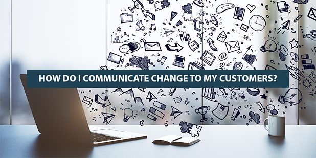 How Do I Communicate Change to My Customers?