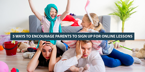 5 Ways to Encourage Parents to Sign Up for Online Lessons