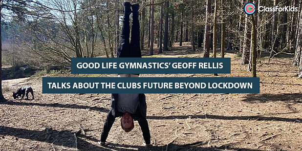 Good Life Gymnastics' Geoff Rellis Talks About the Clubs Future Beyond Lockdown