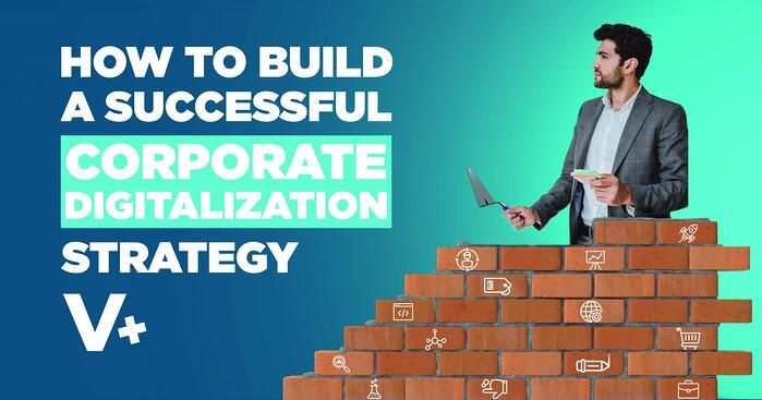 How to Build a Successful Corporate Digitalization Strategy