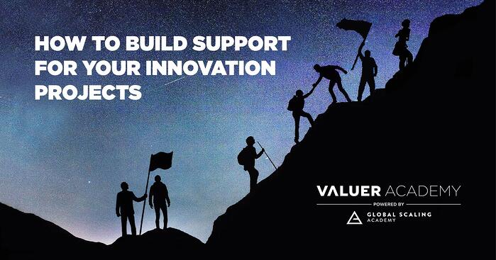 How to Build Support for your Innovation Projects