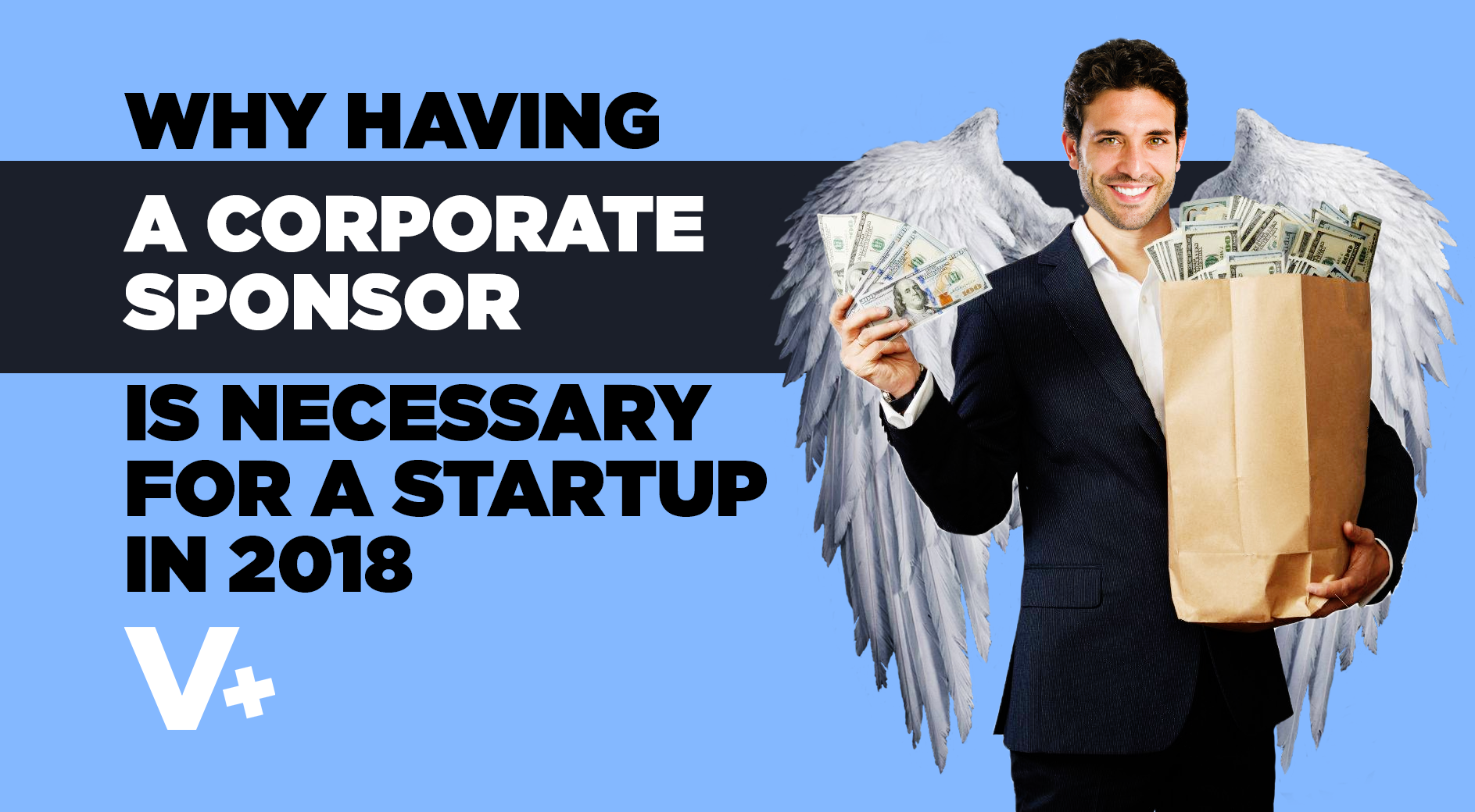 Why having a corporate sponsor is necessary for a startup in 2018