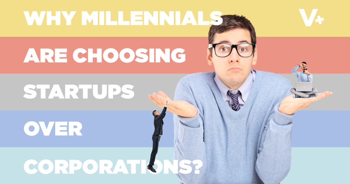 Why Millennials Are Choosing Startups Over Corporations
