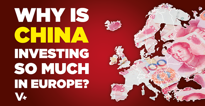 Why Is China Investing so Much in Europe?