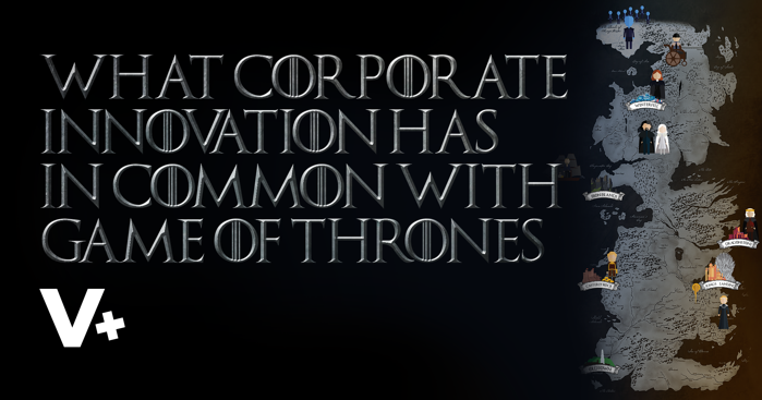 What Corporate Innovation has in Common with Game of Thrones