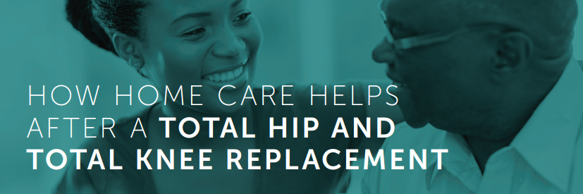 How Home Care Can Help Your Loved Ones After a Total Hip or Knee Replacement