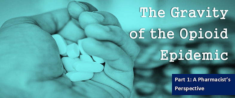 The Gravity of the Opioid Epidemic - Part 1: A Pharmacist's Perspective