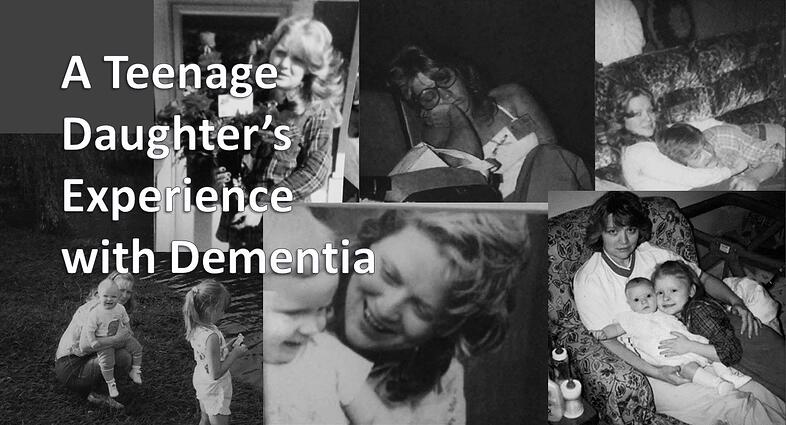 A Teenage Daughter's Experience with Dementia