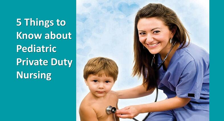 5 Things to Know about Pediatric Private Duty Nursing