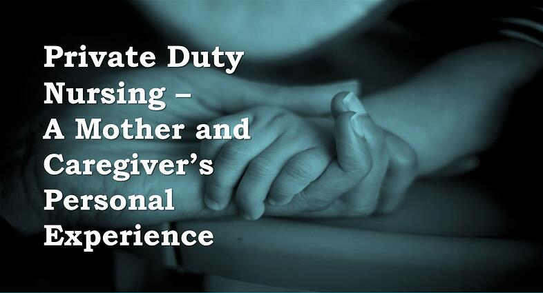 Private Duty Nursing - A Mother and Caregiver's Personal Experience