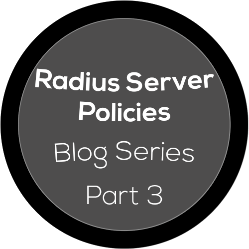 ISE Radius Server Policies: Part 3