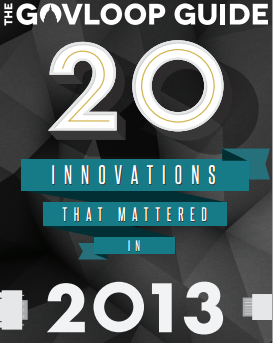 GovLoop Guide on 20 Innovations That Mattered in 2013, local government innovations for 2013
