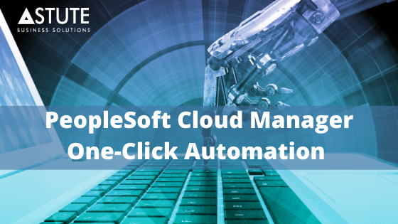 PeopleSoft Cloud Manager One-Click Automation for PeopleTools 8.58