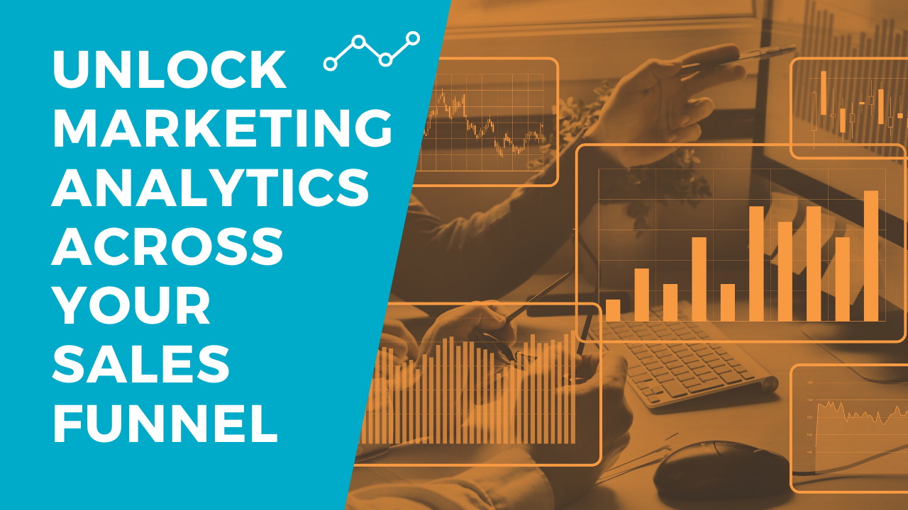 How to Unlock Marketing Analytics Across Your Sales Funnel