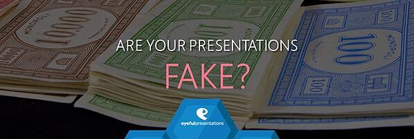 ARE YOUR PRESENTATIONS FAKE?