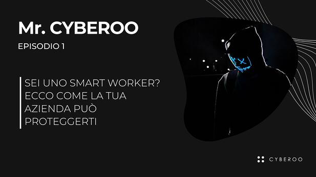Mr.CYBEROO Podcast: E1 - Smartworking e Sicurezza Informatica