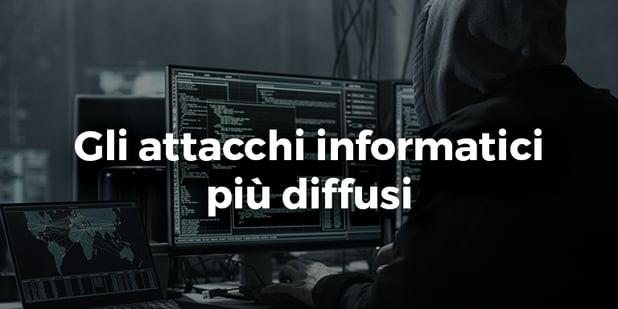 Tipi di attacchi informatici: ecco i più diffusi e i più sottovalutati