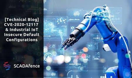 [Technical Blog] CVE-2020-12117 & Industrial IoT Insecure Default Configurations