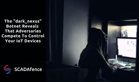 """Dark_Nexus"" - Adversaries Compete To Control IoT Devices"