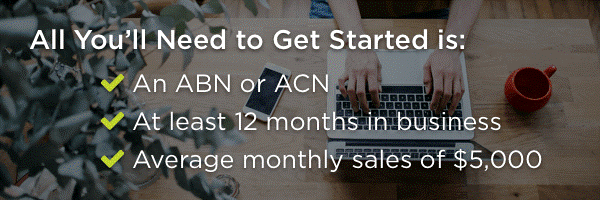 Requirements: ABN or ACN, at least 12 months in business, and average monthly sales of $5,000