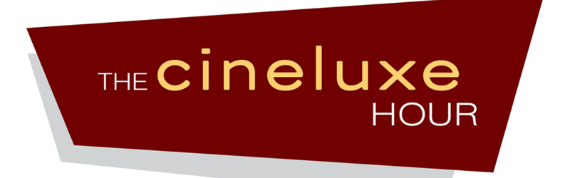 Cineluxe Podcast - March 2019