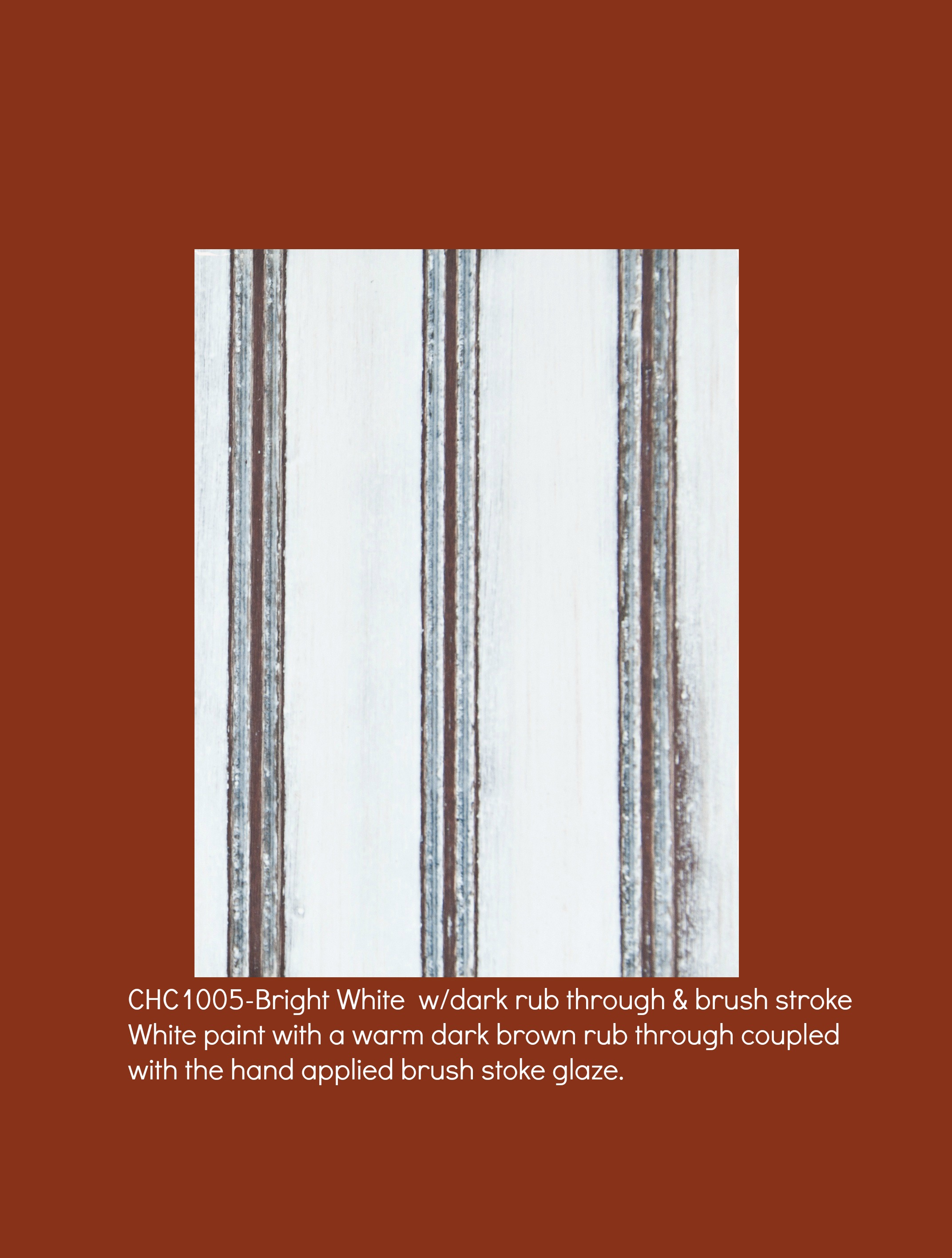 Bright White1005-White paint with a warm dark brown rub through coupled with the hand applied brush stroke glaze