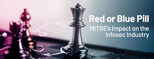 Red or Blue Pill – MITRE's Impact On The Infosec Industry