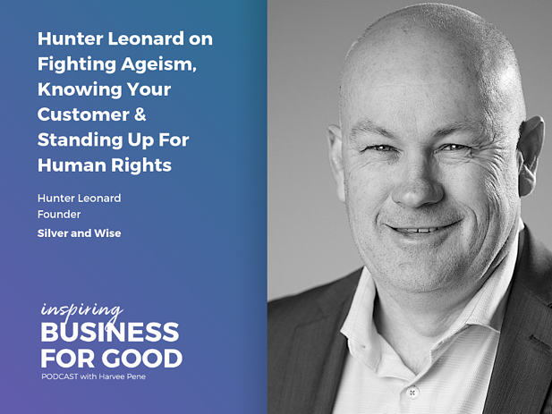 Hunter Leonard on Fighting Ageism, Knowing Your Customer & Standing Up For Human Rights