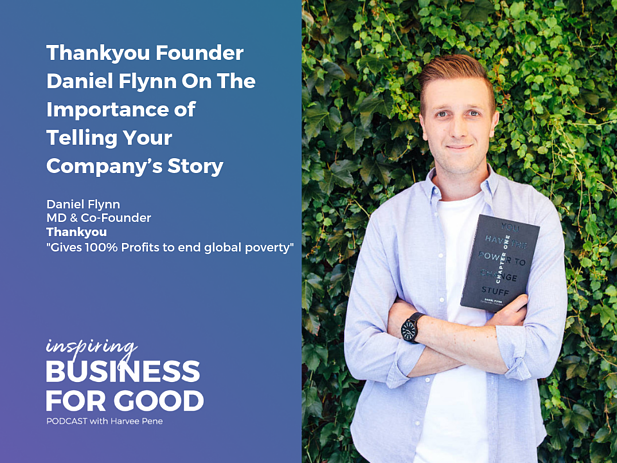 Thankyou Founder Daniel Flynn On The Importance of Telling Your Company's Story