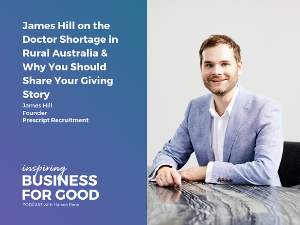 James Hill on the Doctor Shortage in Rural Australia & Why You Should Share Your Giving Story